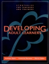 Developing Adult Learners: Strategies for Teachers and Trainers
