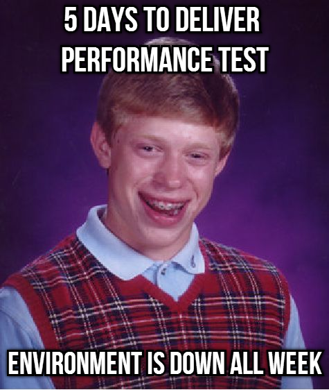 Bad Luck Brian - performance testing environment is down all week