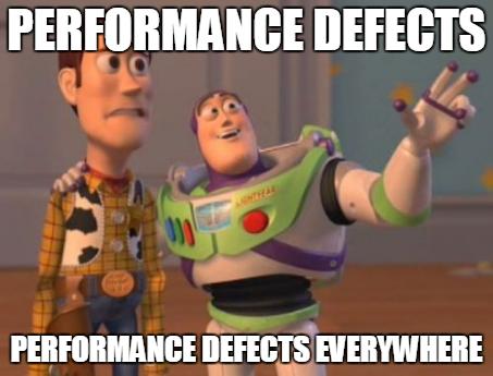 Performance defects everywhere meme